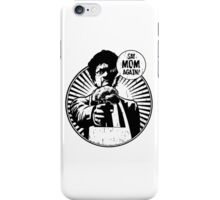 Say Mom Again! iPhone Case/Skin
