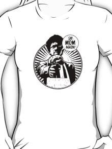 Say Mom Again! T-Shirt