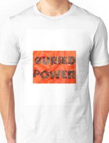 Buried Power Unisex T-Shirt