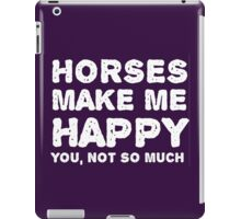 """Horses make me happy. You, not so much"". iPad Case/Skin"