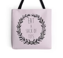"Eat a Sack of Tits - Tamsin ""Lost Girl"" (1) Tote Bag"