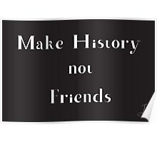 Make History, Not Friends Poster