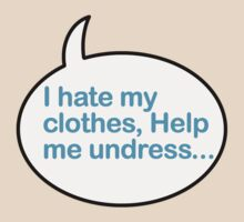 I hate my clothes, help me undress... by Mercatorn