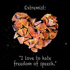 "Extremist: ""I love to hate freedom of speech."" by Alex Preiss"