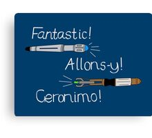 Fantastic, Allons-y, Geronimo Canvas Print