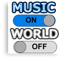 Music : ON,  World : OFF Canvas Print
