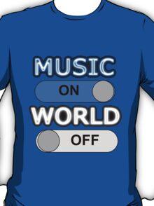 Music : ON,  World : OFF T-Shirt