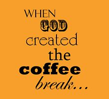 When God Created The Coffee Break: A Tribute T-Shirt
