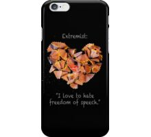 """Extremist: """"I love to hate freedom of speech."""" iPhone Case/Skin"""