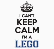 I cant keep calm Im a LEGO by icant