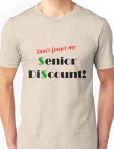Don't Forget My Senior Discount... Unisex T-Shirt