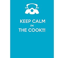 KEEP, CALM,I'M THE COOK !!!  Photographic Print