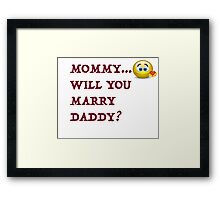 Funny! Mommy will you marry daddy! Framed Print