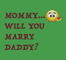 Funny! Mommy will you marry daddy! Kids Clothes