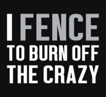 Burn Off The Crazy FenceT-shirt by musthavetshirts