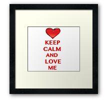 Keep Calm and Love Me Framed Print