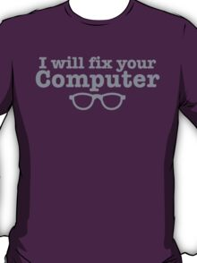 I WILL fix your computer T-Shirt