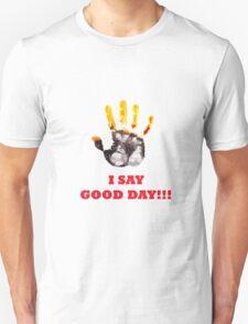 I Say Good Day! Unisex T-Shirt