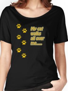 My Cat Walks All Over Me... Women's Relaxed Fit T-Shirt