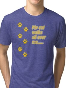 My Cat Walks All Over Me... Tri-blend T-Shirt