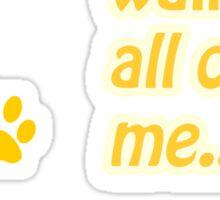 My Cat Walks All Over Me... Sticker