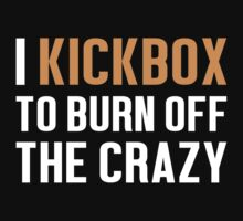 Burn Off The Crazy Kickbox T-shirt by musthavetshirts