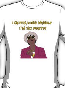I GOTTA KISS MYSELF, I'M SO PRETTY  T-Shirt