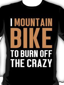 Burn Off The Crazy Mountain Bike T-shirt T-Shirt