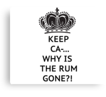 The rum is gone, WHY?! Canvas Print