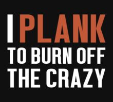 Burn Off The Crazy Plank T-shirt by musthavetshirts