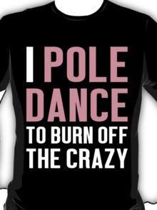 Burn Off The Crazy Pole Dance T-shirt T-Shirt