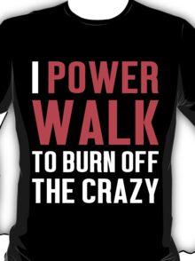 Burn Off The Crazy Power Walk T-shirt T-Shirt