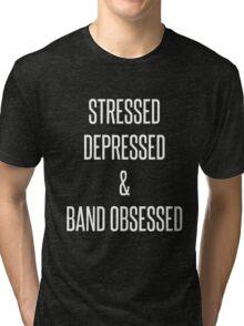 stressed, depressed & band obsessed Tri-blend T-Shirt