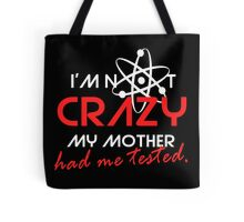 I'not crazy my mother had me tested-Sheldon Tote Bag