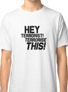 Team America: World Police - Hey Terrorist! Terrorise This! Classic T-Shirt