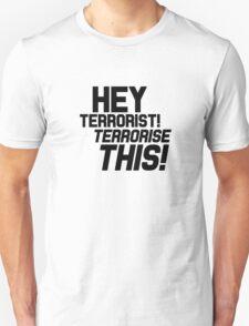 Team America: World Police - Hey Terrorist! Terrorise This! Unisex T-Shirt