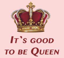 It`s good to be Queen! Kids Clothes