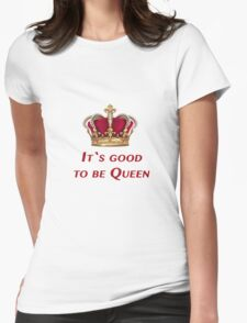 It`s good to be Queen! Womens Fitted T-Shirt