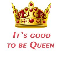 It`s good to be Queen! by Vitalia