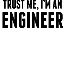 Trust Me I'm An Engineer by kwg2200
