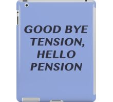 Good bye Tension, Hello Pension iPad Case/Skin
