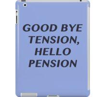 Good bye Tension, Hello Pension iPad Case/Skin