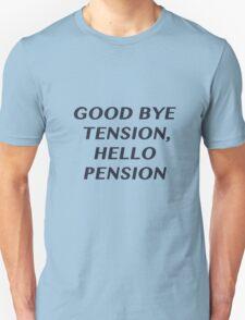 Good bye Tension, Hello Pension T-Shirt