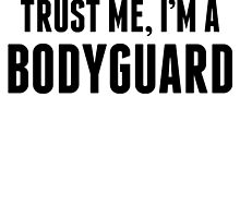 Trust Me I'm A Bodyguard by kwg2200
