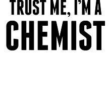 Trust Me I'm A Chemist by kwg2200