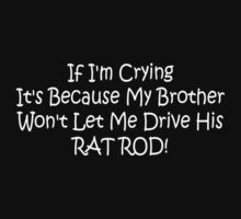 If Im Crying Its Because My Brother Wont Let Me Drive Him Rat Rod One Piece - Short Sleeve