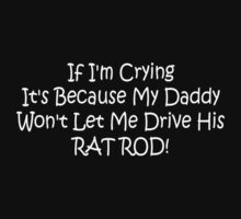 If Im Crying Its Because My Daddy Wont Let Me Drive Him Rat Rod Kids Tee