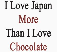 I Love Japan More Than I Love Chocolate  by supernova23