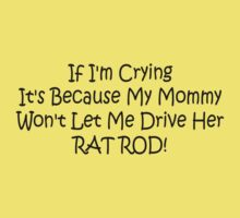 If Im Crying Its Because My Mommy Wont Let Me Drive Her Rat Rod Kids Clothes