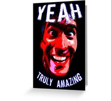 Yeah, Truly Amazing! Greeting Card
